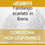 Fandango scarlatti in iberia cd musicale di Artisti Vari