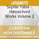 Sophie Yates - Harpsichord Works Volume 2 cd musicale di Handel george f.
