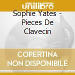 Sophie Yates - Pieces De Clavecin cd musicale di Couperin