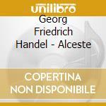 Early Opera Co/Curnyn - Handel:Alceste cd musicale di G.f. Handel
