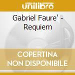 Gabriel Faure' - Requiem cd musicale di Faure'