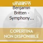 Britten, Benjamin - Britten / Symphony For Cello And Orch cd musicale di Britten