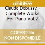 Debussy - Complete Works For Piano Vol.2 - Jean-Efflam Bavouzet cd musicale di Debussy