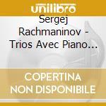 Rachmaninov - Trios Avec Piano N. 1 And 2 cd musicale di Sergei Rachmaninoff