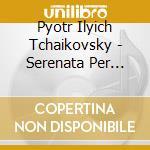 Seren.archi/serenata cd musicale di Tchaikovsky