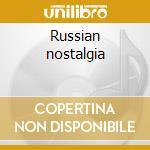 Russian nostalgia cd musicale di Artisti Vari