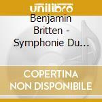 Britten, Benjamin - Symphonie Du Printemps. Ode De Bien cd musicale di Britten