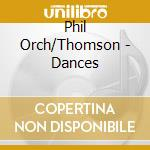 Phil Orch/Thomson - Dances cd musicale di Artisti Vari