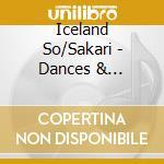Iceland So/Sakari - Dances & Melodies cd musicale di Artisti Vari