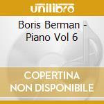 Boris Berman - Piano Vol 6 cd musicale di Artisti Vari