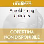 Arnold string quartets cd musicale di Artisti Vari