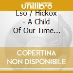 Various/Lso/Hickox - A Child Of Our Time cd musicale di Tippett
