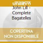 John Lill - Complete Bagatelles cd musicale di Beethoven