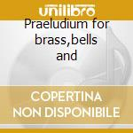 Praeludium for brass,bells and cd musicale di Tippet
