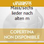 Mass/sechs lieder nach alten m cd musicale di Paul Hindemith