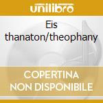 Eis thanaton/theophany cd musicale di John Taverner
