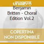 Choral edition vol.2 cd musicale di Britten