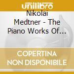 Tozer Geoffrey - The Piano Works Of Nikolai Medtner Vol 4 cd musicale di Medtner
