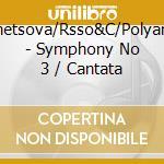 Kuznetsova/Rsso&C/Polyansky - Symphony No 3 / Cantata cd musicale di Alexand Gretchaninoff