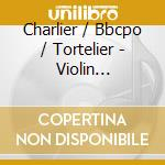 Charlier/Bbcpo/Tortelier - Violin Concerto, Op20 Etc cd musicale