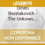 Ivashkin/Rsso/Polyansky - The Unkown Shostakovich cd musicale di Shostakovich