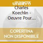 Works for saxophone and piano cd musicale di Koechlin