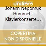 Hummel, J.n. - Klavierkonzerte In A Moll cd musicale di Hummel johann nepomuk