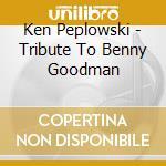 Ken Peplowski - Tribute To Benny Goodman cd musicale di Benny Goodman