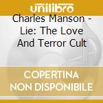 Charles Manson - Lie: The Love And Terror Cult cd musicale di Charles Manson