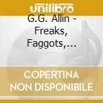 G.G. Allin - Freaks, Faggots, Drunks & Junkies cd musicale di G.g. Allin