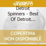 Detroit Spinners - Best Of Detroit Spinners cd musicale di Spinners Detroit