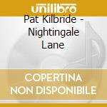 Nightingale lane cd musicale di Kilbride Pat