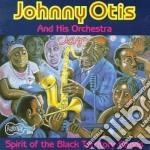 Johnny Otis & His Orchestra - Spirit Of The Black... cd musicale di Johnny otis & his or