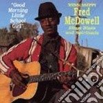 Good morning little... - mcdowell fred cd musicale di Fred Mcdowell