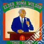 Elder Roma Wilson - This Train cd musicale di Elder roma wilson