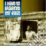 Mississippi Blues - I Have To Paint My Face cd musicale di Blues Mississippi