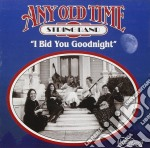 Any Old Time String Band - I Bid You Goodnight cd musicale di Any old time string band
