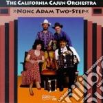 California Cajun Orchestra - Nonc Adam Two-step cd musicale di California cajun orchestra