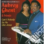 Aubrey Ghent & Friends - Can't Nobody Do Me Like cd musicale di Aubrey ghent & friends