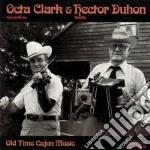 Octa Clark & Hector Duhon - Old Time Cajun Music cd musicale di Octa clark & hector duhon