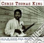 Chris Thomas King - It's A Cold Ass World cd musicale di Chris thomas king
