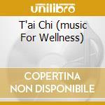 T'AI CHI (MUSIC FOR WELLNESS)             cd musicale di Ron Allen