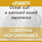 Ocean surf - a surround sound experience cd musicale di ARTISTI VARI