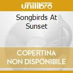 SONGBIRDS AT SUNSET                       cd musicale di Charles Cozens