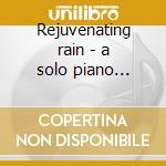 Rejuvenating rain - a solo piano experie cd musicale di John Herberman