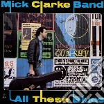Mick Clarke Band - All These Blues cd musicale di Mick clarke band