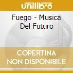 La musica del futuro cd musicale di Fuego