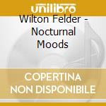 Wilton Felder - Nocturnal Moods cd musicale