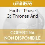 Earth - Phase 3: Thrones And cd musicale di EARTH