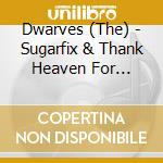 SUGARFIX & THANK HEAVEN FOR LITTLE GIRLS  cd musicale di DWARVES